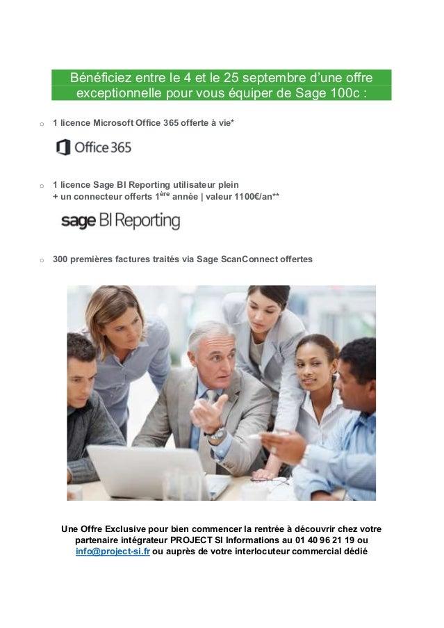 Bénéficiez entre le 4 et le 25 septembre d'une offre exceptionnelle pour vous équiper de Sage 100c : o 1 licence Microsoft...