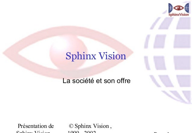 Sphinx Vision                  La société et son offrePrésentation de     © Sphinx Vision ,