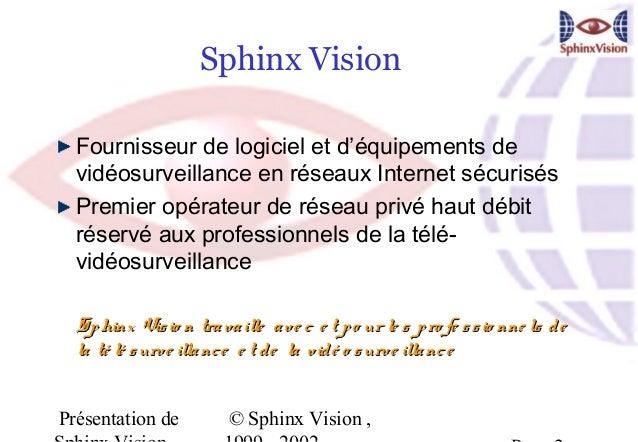 Sphinx Vision  Fournisseur de logiciel et d'équipements de  vidéosurveillance en réseaux Internet sécurisés  Premier opéra...