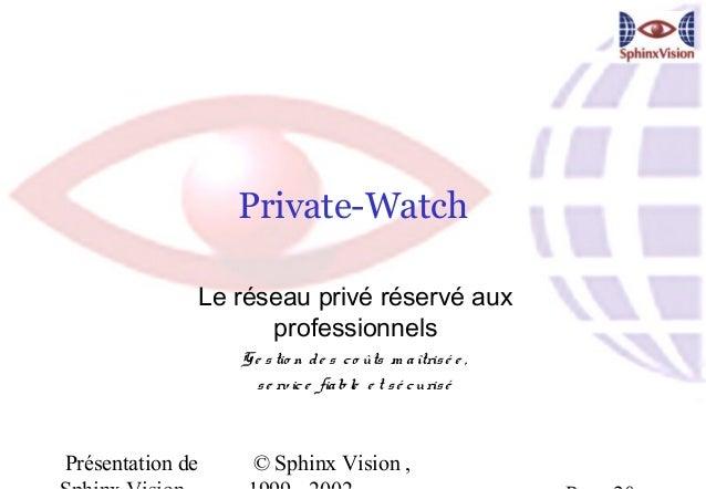 Private-Watch                  Le réseau privé réservé aux                        professionnels                     G e s...