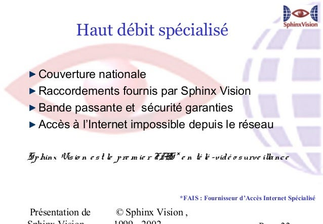 Haut débit spécialisé   Couverture nationale   Raccordements fournis par Sphinx Vision   Bande passante et sécurité garant...