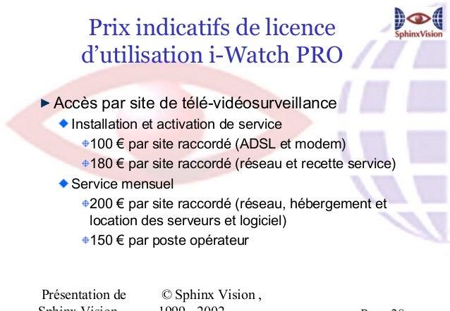 Prix indicatifs de licence      d'utilisation i-Watch PRO  Accès par site de télé-vidéosurveillance     Installation et ac...