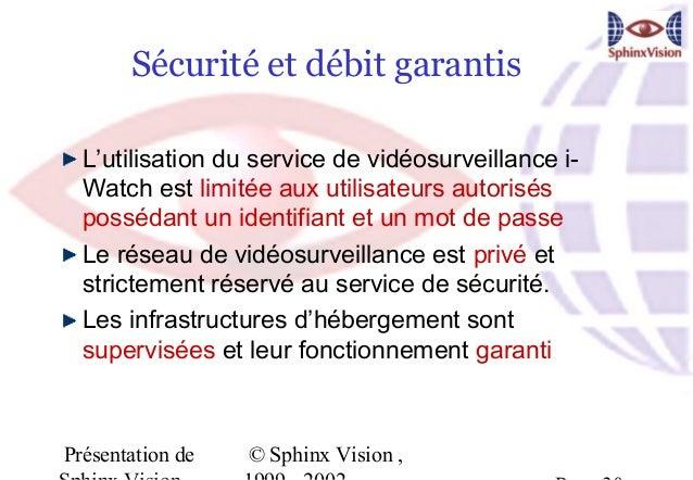 Sécurité et débit garantis  L'utilisation du service de vidéosurveillance i-  Watch est limitée aux utilisateurs autorisés...