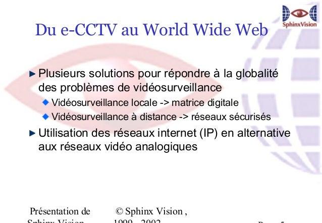 Du e-CCTV au World Wide Web  Plusieurs solutions pour répondre à la globalité  des problèmes de vidéosurveillance     Vidé...
