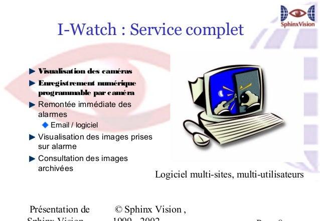 I-Watch : Service complet  Visualisation des caméras  Enregistrement numérique  programmable par caméra  Remontée immédiat...