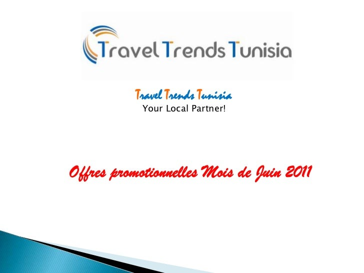 Travel Trends Tunisia<br />Your Local Partner!<br />Offres promotionnelles Mois de Juin 2011<br />
