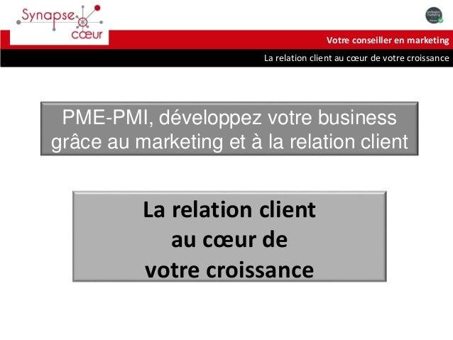 La relation client au cœur de votre croissance Votre conseiller en marketing PME-PMI, développez votre business grâce au m...