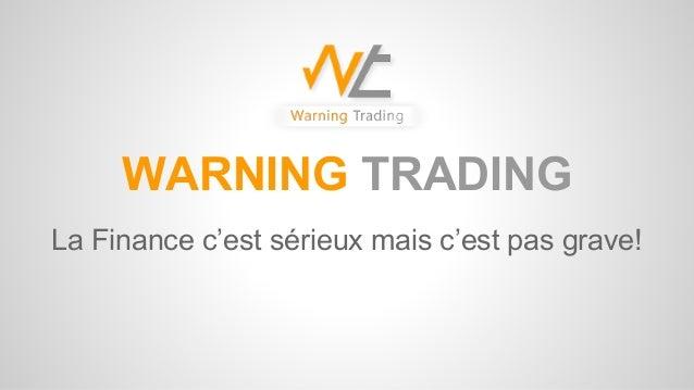 WARNING TRADING La Finance c'est sérieux mais c'est pas grave!