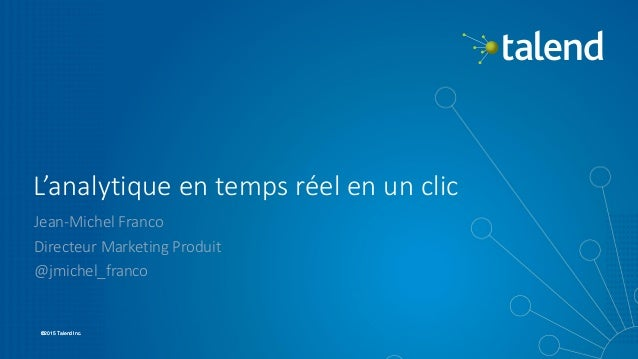 11 ©2015 Talend Inc.©2015 Talend Inc. L'analytique en temps réel en un clic Jean-Michel Franco Directeur Marketing Produit...