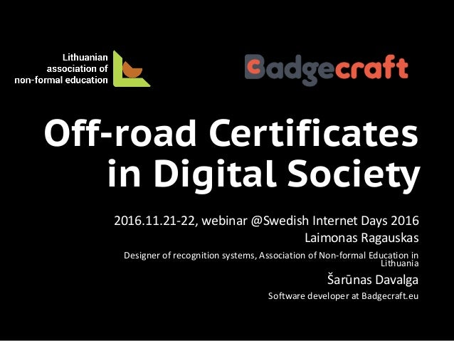 Off-road Certificates in Digital Society 2016.11.21-22,	webinar	@Swedish	Internet	Days	2016 Laimonas	Ragauskas Designer	of...