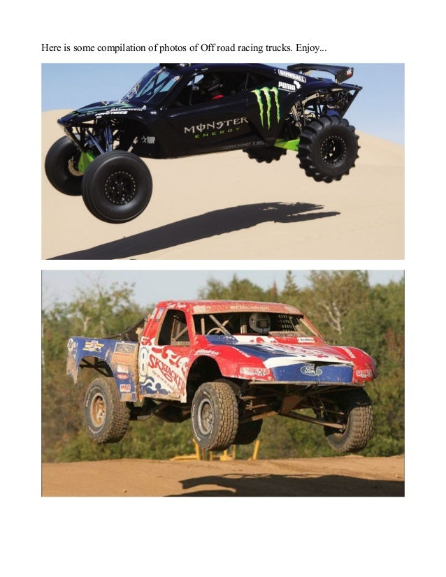 Here is some compilation of photos of Off road racing trucks. Enjoy...