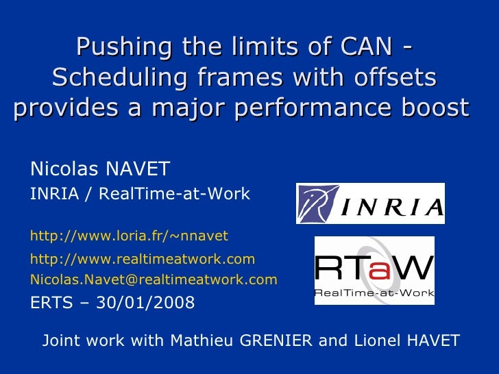 Pushing the limits of CAN - Scheduling frames with offsets provides a major performance boost   Nicolas NAVET INRIA / Real...