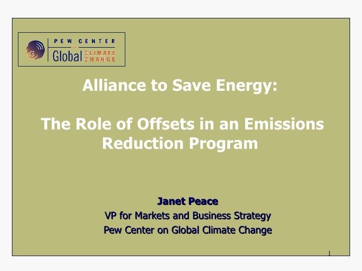 The Role of Offsets in an Emissions Reduction Program  Janet Peace VP for Markets and Business Strategy Pew Center on Glob...