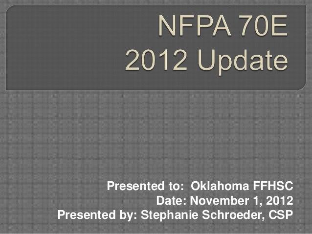 Presented to: Oklahoma FFHSC                Date: November 1, 2012Presented by: Stephanie Schroeder, CSP