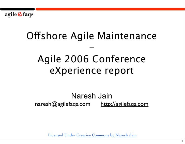 Offshore Agile Maintenance              -   Agile 2006 Conference      eXperience report                  Naresh Jain  nar...
