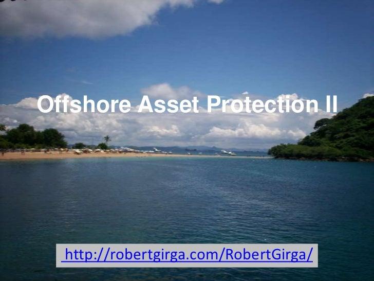 Offshore Asset Protection II  http://robertgirga.com/RobertGirga/