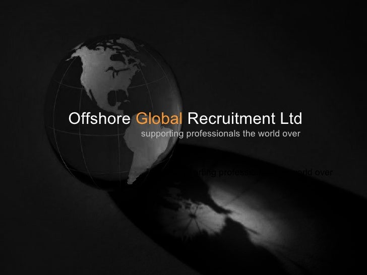 Offshore  Global  Recruitment Ltd Supporting professionals the world over supporting professionals the world over