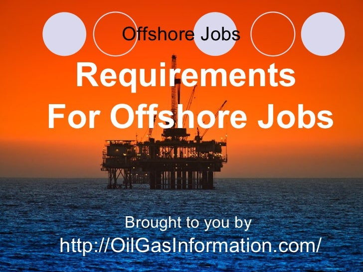 Offshore Jobs <ul><li>Requirements  </li></ul><ul><li>For Offshore Jobs </li></ul><ul><li>Brought to you by  </li></ul><ul...