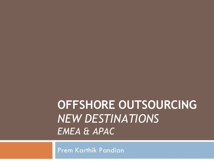 OFFSHORE OUTSOURCING NEW DESTINATIONS EMEA & APAC Prem Karthik Pandian