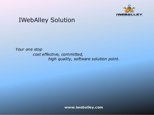 IWebAlley SolutionYour one stop        cost effective, committed,                 high quality, software solution point.  ...