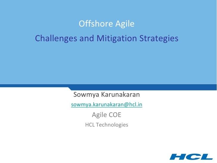 Offshore Agile Challenges and Mitigation Strategies              Sowmya Karunakaran          sowmya.karunakaran@hcl.in    ...