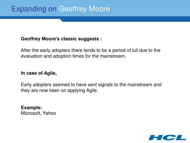 Expanding on Geoffrey Moore     Geoffrey Moore's classic suggests :    After the early adopters there tends to be a period...
