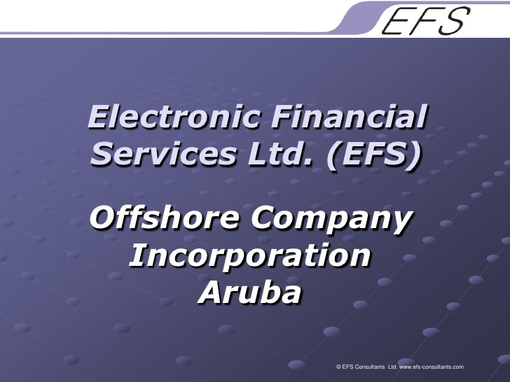 Electronic Financial Services Ltd. (EFS)<br />Offshore Company Incorporation Aruba<br />© EFS Consultants  Ltd. www.efs-co...