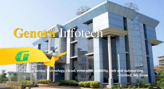 Genora Infotech Across Technology, cloud, enterprise mobility, web and outsourcing. -- United, We Grow