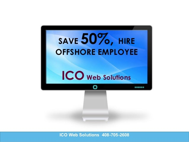 SAVE     50%,HIREOFFSHORE EMPLOYEE ICO Web SolutionsICO Web Solutions 408-705-2608
