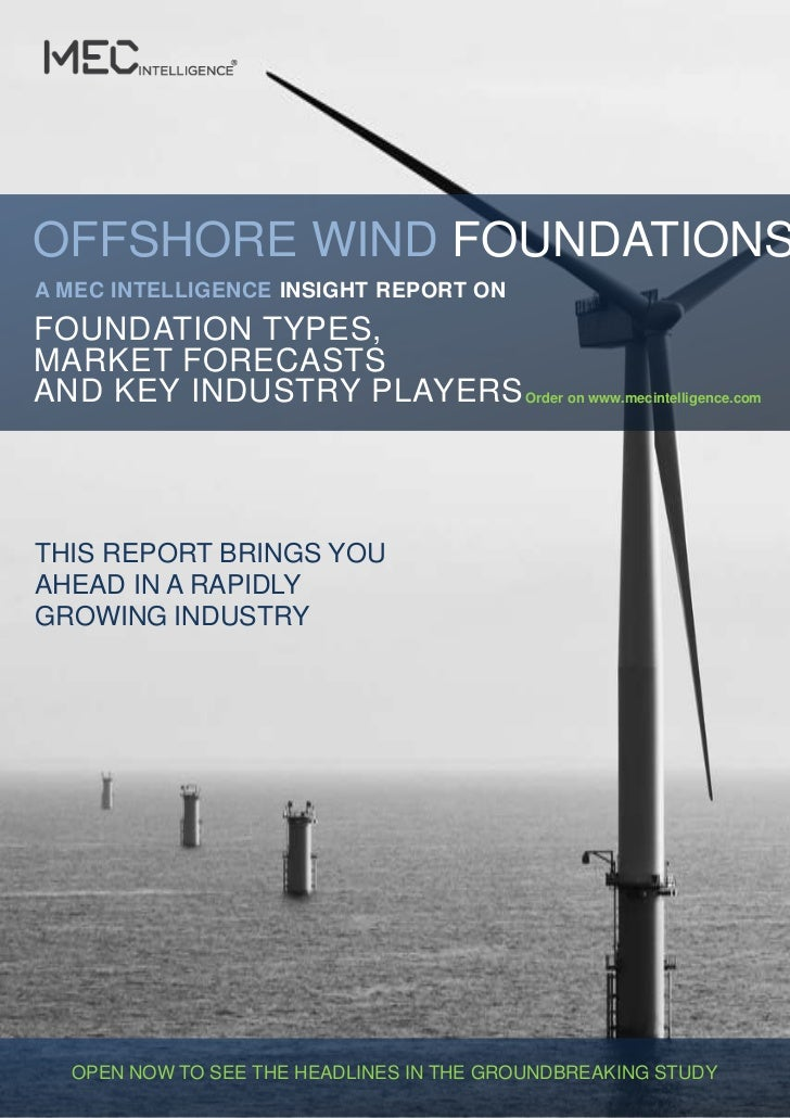 OFFSHORE WIND FOUNDATIONSA MEC INTELLIGENCE INSIGHT REPORT ONFOUNDATION TYPES,MARKET FORECASTSAND KEY INDUSTRY PLAYERS Ord...