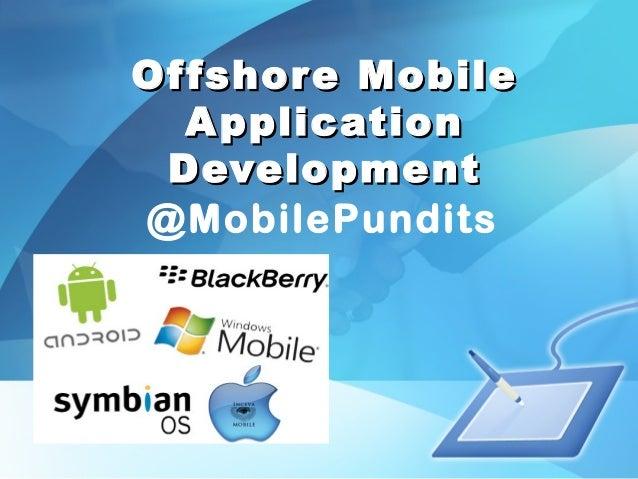 Offshore MobileOffshore Mobile ApplicationApplication DevelopmentDevelopment @MobilePundits