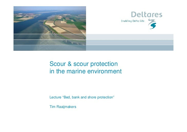 "Scour & scour protectionin the marine environmentLecture ""Bed, bank and shore protection""Tim Raaijmakers"
