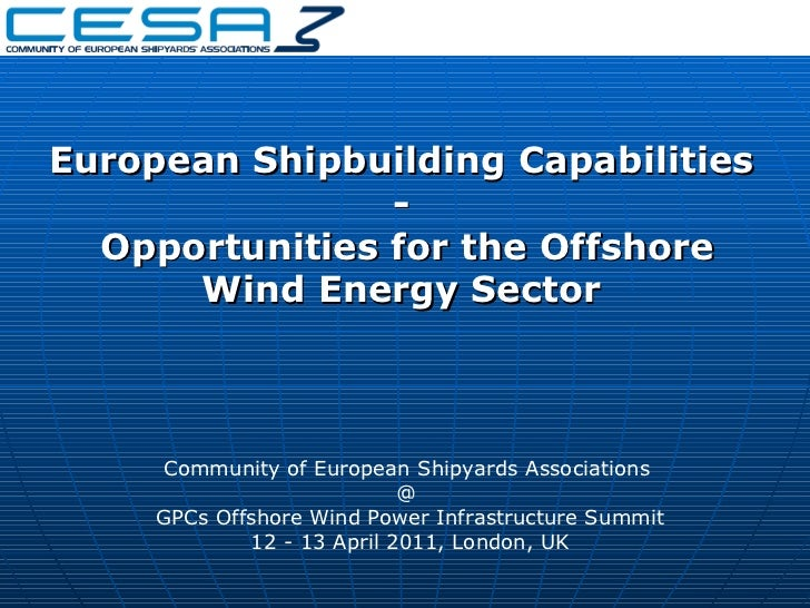 Community of European Shipyards Associations  @   GPCs Offshore Wind Power Infrastructure Summit 12 - 13 April 2011, Londo...