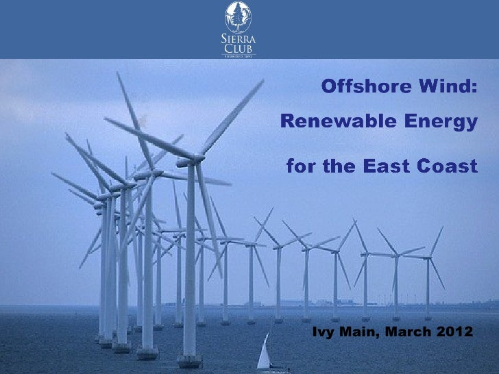 Renewable Energy          for the East CoastOffshore Wind                 Ivy Main, March 2012