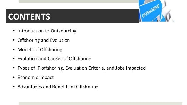 CONTENTS • Introduction to Outsourcing • Offshoring and Evolution • Models of Offshoring • Evolution and Causes of Offshor...