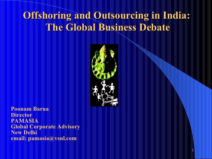 Offshoring and Outsourcing in India:  The Global Business Debate Poonam Barua Director  PAMASIA Global Corporate Advisory ...