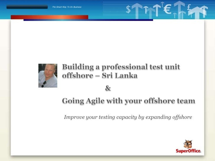 Building a professional test unit offshore – Sri Lanka&Going Agile with your offshore team<br />Improveyour testing capa...