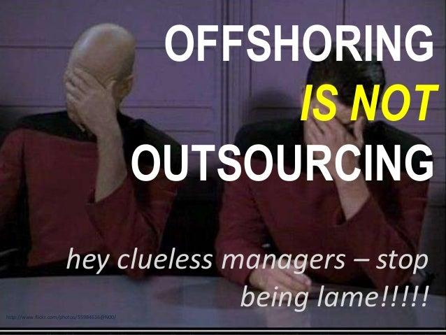 OFFSHORING IS NOT OUTSOURCING hey clueless managers – stop being lame!!!!! http://www.flickr.com/photos/55984616@N00/