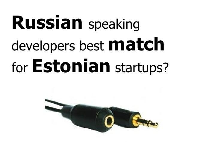 Russian  speaking developers best  match  for  Estonian  startups?