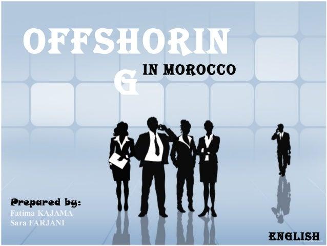 In Morocco offshorIn g EnglIsh Prepared by: Fatima KAJAMA Sara FARJANI