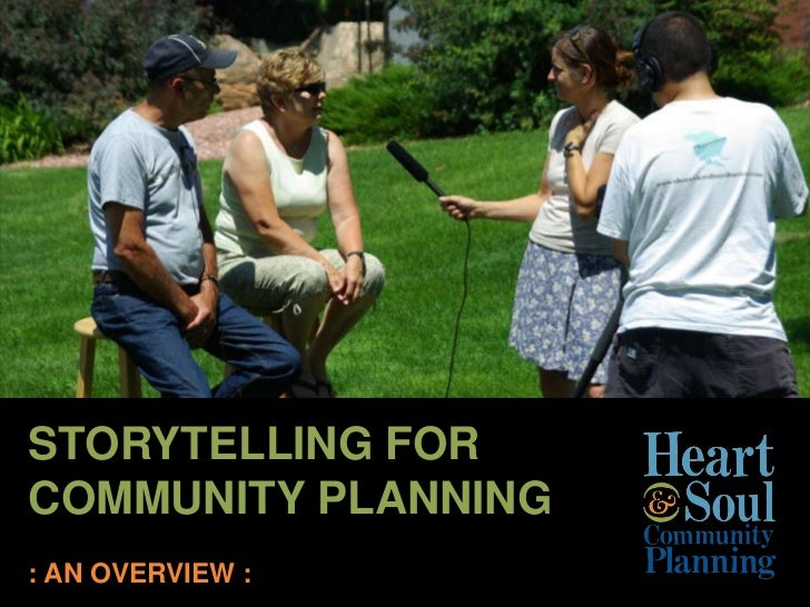STORYTELLING FOR  COMMUNITY PLANNING<br />: AN OVERVIEW :<br />
