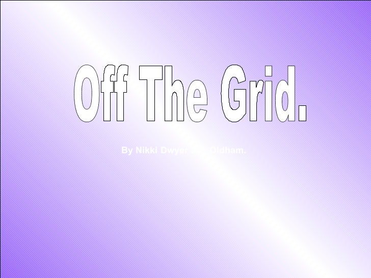 Off The Grid.  By Nikki Dwyer J.T. Oldham.