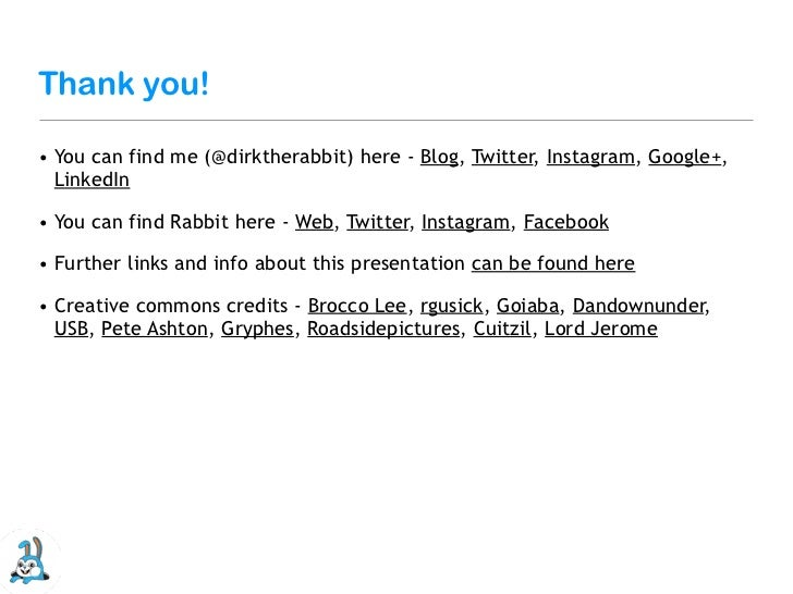 Thank you!• You can find me (@dirktherabbit) here - Blog, Twitter, Instagram, Google+,  LinkedIn• You can find Rabbit here...