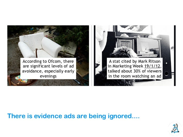 According to Ofcom, there       A stat cited by Mark Ritson    are significant levels of ad   in Marketing Week 19/1/12,  ...