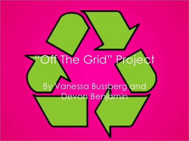 """"""" Off The Grid"""" Project By Vanessa Bussberg and Devon Benjamin"""