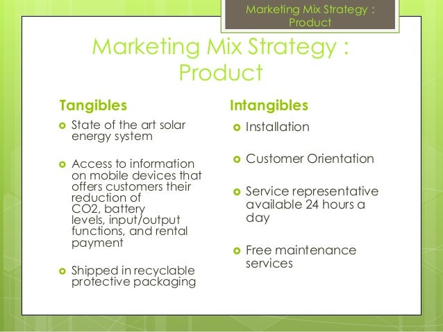 Marketing Mix Strategy :ProductTangibles State of the art solarenergy system Access to informationon mobile devices that...