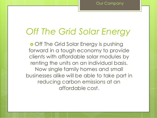 Off The Grid Solar Energy Off The Grid Solar Energy is pushingforward in a tough economy to provideclients with affordabl...