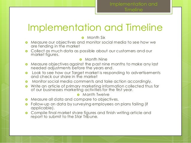 Implementation and Timeline Month Six Measure our objectives and monitor social media to see how weare fending in the ma...