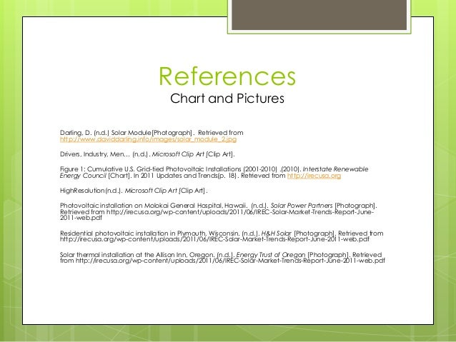 ReferencesChart and PicturesDarling, D. (n.d.) Solar Module[Photograph]. Retrieved fromhttp://www.daviddarling.info/images...