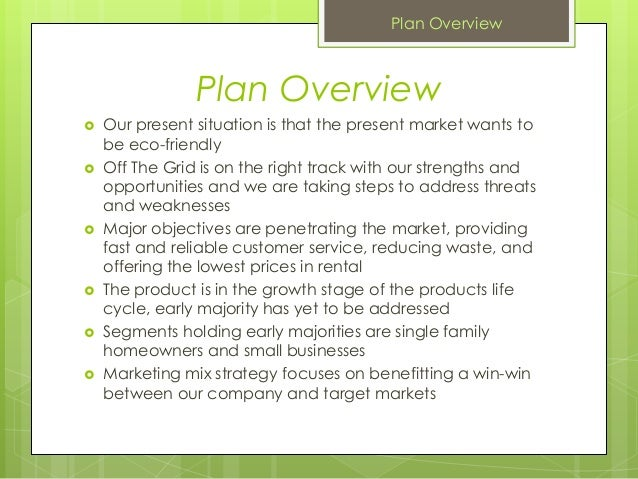 Plan Overview Our present situation is that the present market wants tobe eco-friendly Off The Grid is on the right trac...